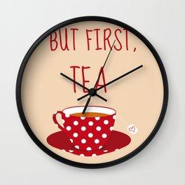 But first tea Wall Clock