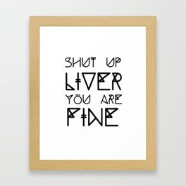 Shut Up Liver You Are Fine - Funny Saying Framed Art Print