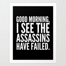 Good morning, I see the assassins have failed. (Black) Art Print