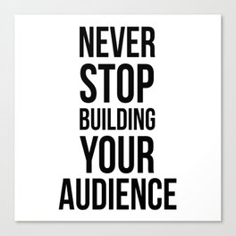 Never Stop Building Your Audience Black and White Canvas Print