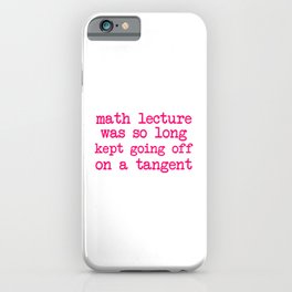 Math Lecture Was So Long Kept Going Off on a Tangent iPhone Case