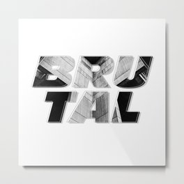 BRUTAL Metal Print