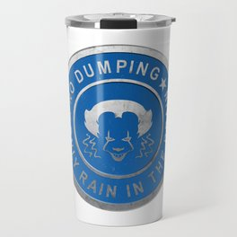 Pennywise No Dumping Only Rain in the Drain Stormwater Cap - IT (2017) Travel Mug