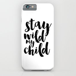 Stay Wild My Child, Kids Gift,Nursery Decor,Quote Prints,Typography Poster,Kids Room Decor iPhone Case