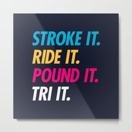 Stroke It Ride It Pound It Tri It Metal Print