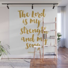 The Lord is my strength  and my song. Exodus 15:2 Wall Mural