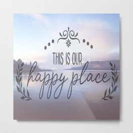 This is our happy place Metal Print