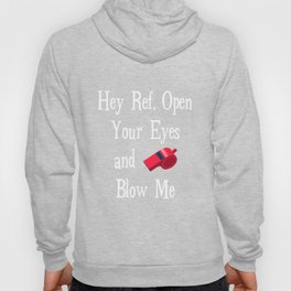 Hey Ref Open Your Eyes and Blow Me Sporty Sexy T-Shirt Hoody