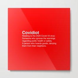 Covidiot - Stupid people Metal Print