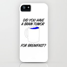 brain tumor for breakfast iPhone Case
