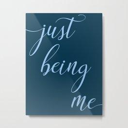 Just Being Me Metal Print