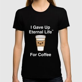 I Gave Up My Eternal Life For Coffee - Ex-Mormon Exmo LDS T-Shirt T-shirt