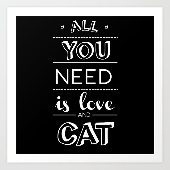 All you need is love and cat! Art Print