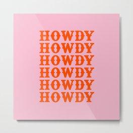 howdy howdy howdy Metal Print
