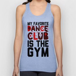 MY FAVORITE DANCE CLUB IS THE GYM T-SHIRT Unisex Tank Top