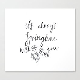 It's always springtime with you Canvas Print