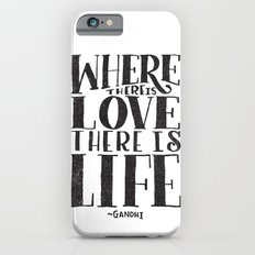 WHERE THERE IS LOVE THERE IS LIFE Slim Case iPhone 6s