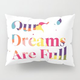 Our Dreams Are Full Pillow Sham