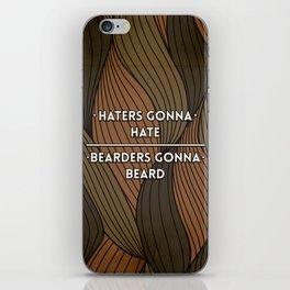 Haters gonna hate   Bearders gonna beard iPhone Skin