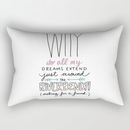 Why do all my dreams extend just around the riverbend? Rectangular Pillow