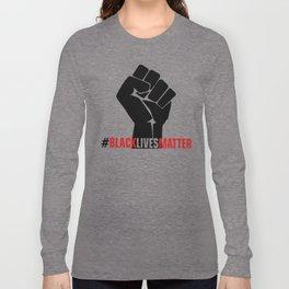 Black Lives Matter #BLM Protest Long Sleeve T-shirt