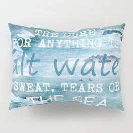 The cure for anything is salt water, sweat, tears, or the sea.    Dinesen, Isak Pillow Sham