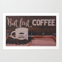 But first, Coffee... Art Print