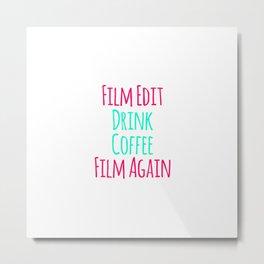 Film Edit Drink Coffee Film Again Fun Quote Metal Print