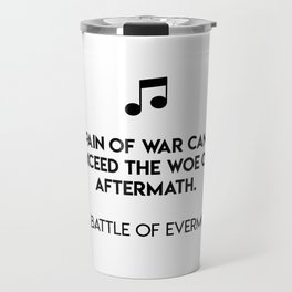 The pain of war cannot exceed the woe of aftermath.  The Battle Of Evermore Travel Mug