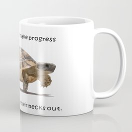 Tortoises Only Make Progress When They Stick Their Necks Out Coffee Mug