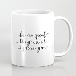 Be So Good They Can't Ignore You black and white monochrome typography poster design bedroom wall Coffee Mug