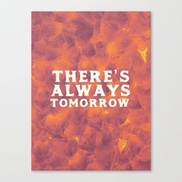 There's Always Tomorrow Canvas Print