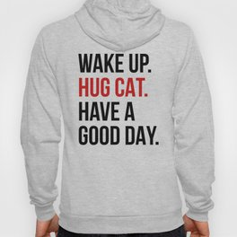 Wake Up, Hug Cat, Have a Good Day Hoody