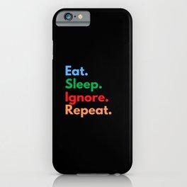 Eat. Sleep. Ignore. Repeat. iPhone Case