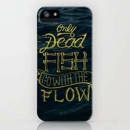Only Dead Fish Go With The Flow iPhone Case