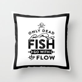 Motivational & Inspirational Quotes - Only dead fish go with the flow MMS 516 Throw Pillow