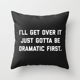 Gotta Be Dramatic First Funny Quote Throw Pillow