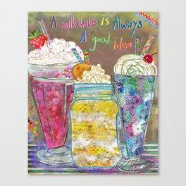 A Milkshake Is Always A Good Idea Canvas Print