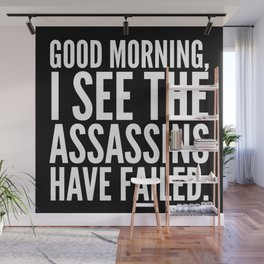 Good morning, I see the assassins have failed. (Black) Wall Mural