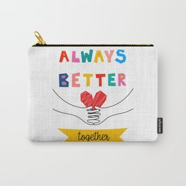 Always Better Together Carry-All Pouch