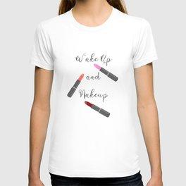 Wake Up And Makeup T-shirt