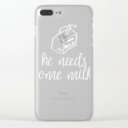 He Needs Some Milk Clear iPhone Case