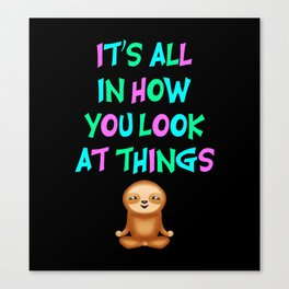 It's all in how we look at things. Inspirational quote. Change the perspective. Look on the bright side. Optimism, positivity. Happy meditating optimist positive yogi sloth. Happiness. Canvas Print