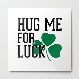 Hug Me For Luck Funny Quote Metal Print
