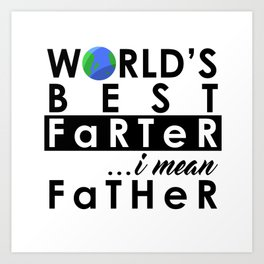 World's Greatest Farter, I mean Father Art Print