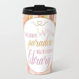I HAVE ALWAYS IMAGINED Travel Mug