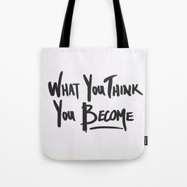 What You Think You Become Tote Bag