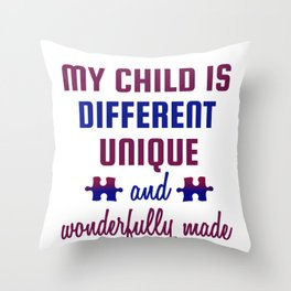 Special Needs Parent Gift My Child is Different Unique Wonderfully Made Special Needs Throw Pillow