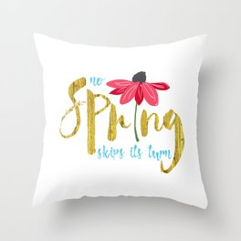 No Spring Skips its Turn Throw Pillow