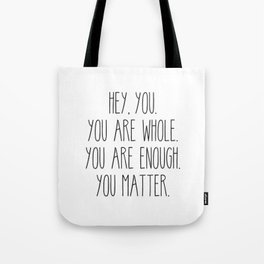 You Are Whole, You Are Enough, You Matter Tote Bag